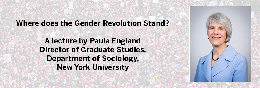 "Paula England will present a lecture entitled ""Where Does the Gender Revolution Stand"""
